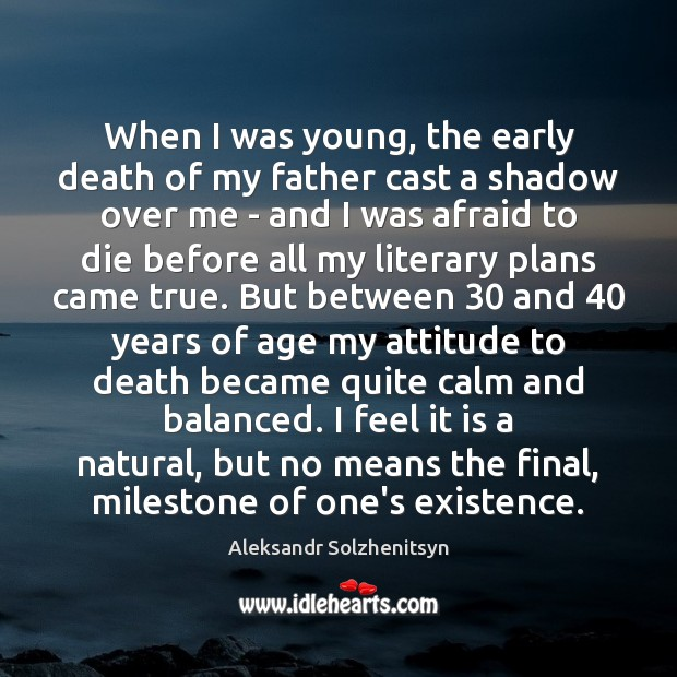 When I was young, the early death of my father cast a Aleksandr Solzhenitsyn Picture Quote
