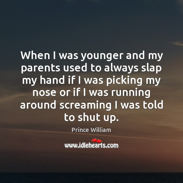 When I was younger and my parents used to always slap my Image