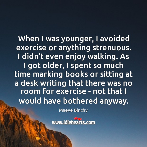 Image, When I was younger, I avoided exercise or anything strenuous. I didn't