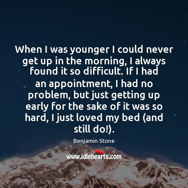 Image, When I was younger I could never get up in the morning,