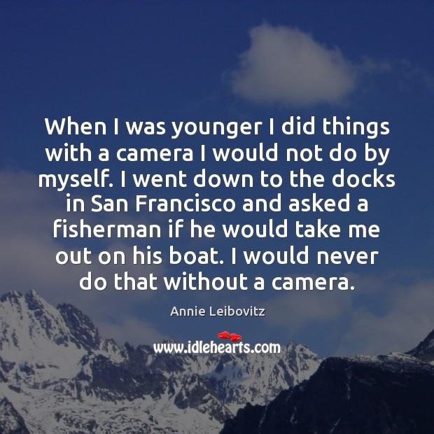 When I was younger I did things with a camera I would Annie Leibovitz Picture Quote
