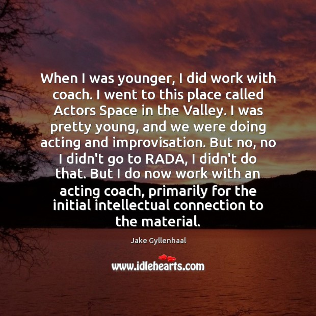 When I was younger, I did work with coach. I went to Jake Gyllenhaal Picture Quote