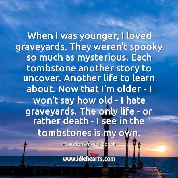 When I was younger, I loved graveyards. They weren't spooky so much Image