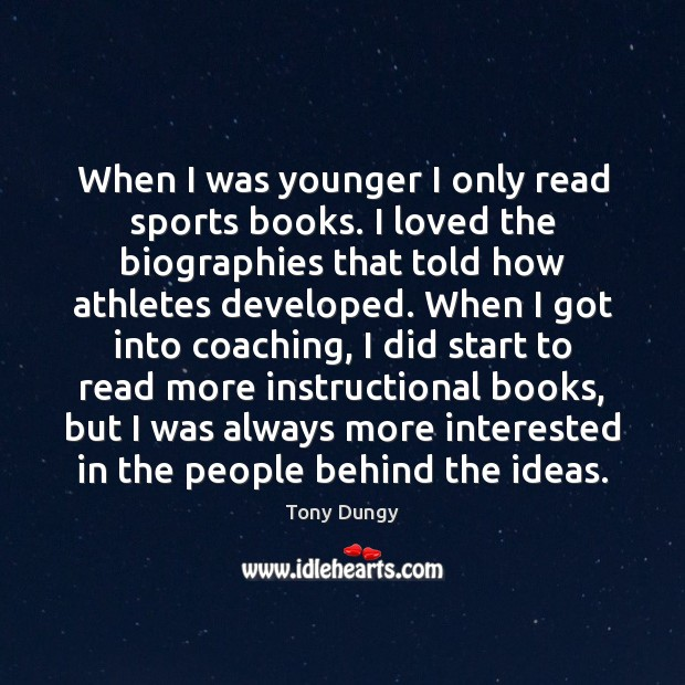When I was younger I only read sports books. I loved the Tony Dungy Picture Quote