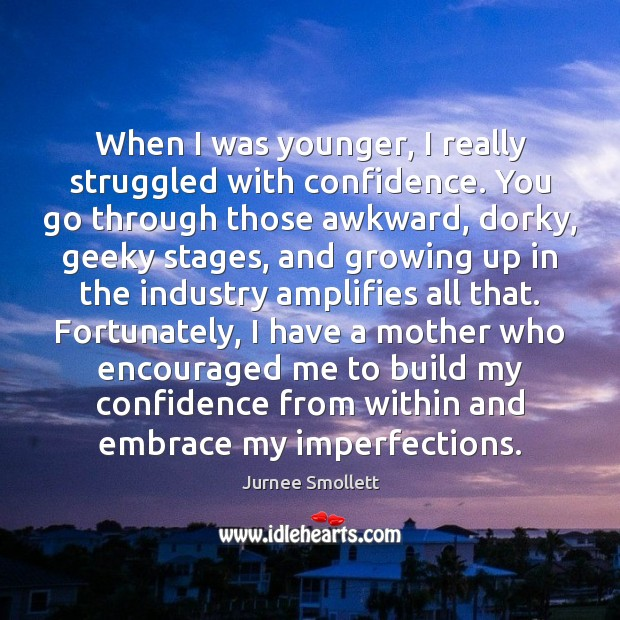 When I was younger, I really struggled with confidence. You go through Confidence Quotes Image