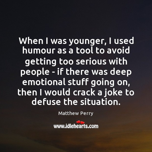 When I was younger, I used humour as a tool to avoid Image