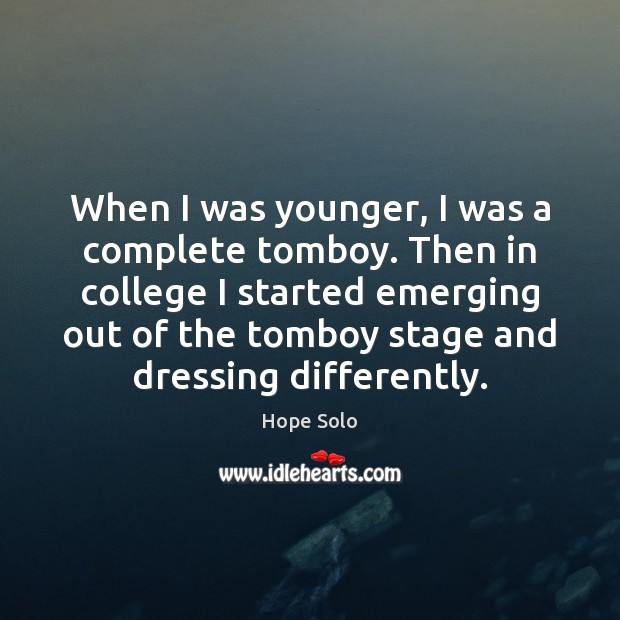 When I was younger, I was a complete tomboy. Then in college Image