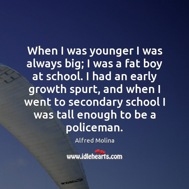 Image, When I was younger I was always big; I was a fat