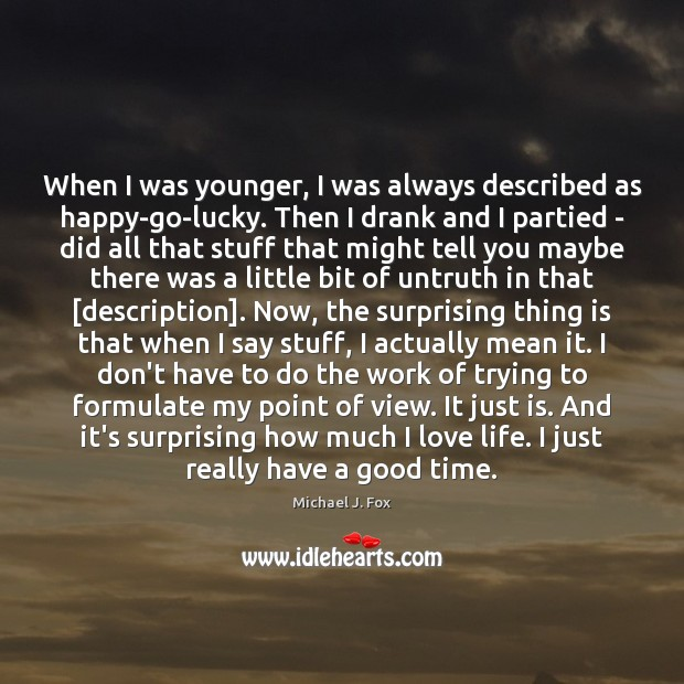 When I was younger, I was always described as happy-go-lucky. Then I Image