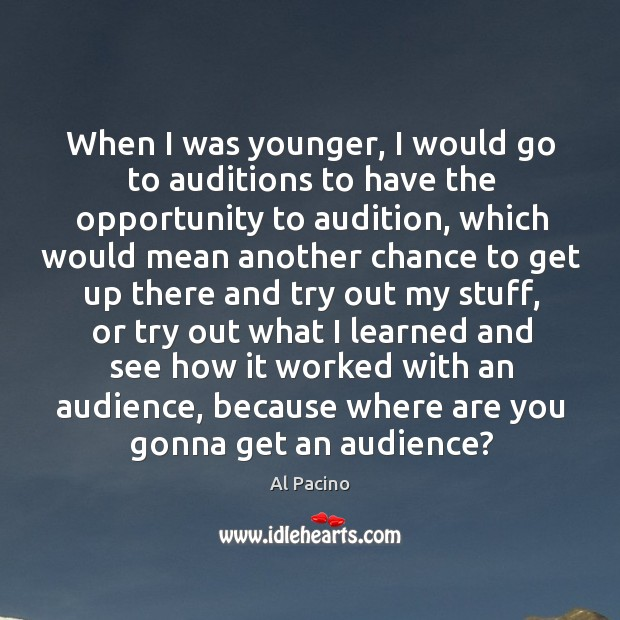 When I was younger, I would go to auditions to have the Image