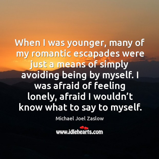 When I was younger, many of my romantic escapades were just a means of simply Michael Joel Zaslow Picture Quote