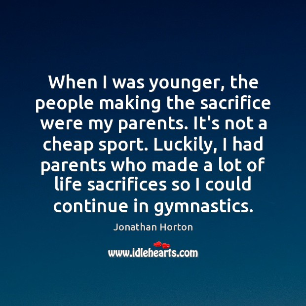 Image, When I was younger, the people making the sacrifice were my parents.