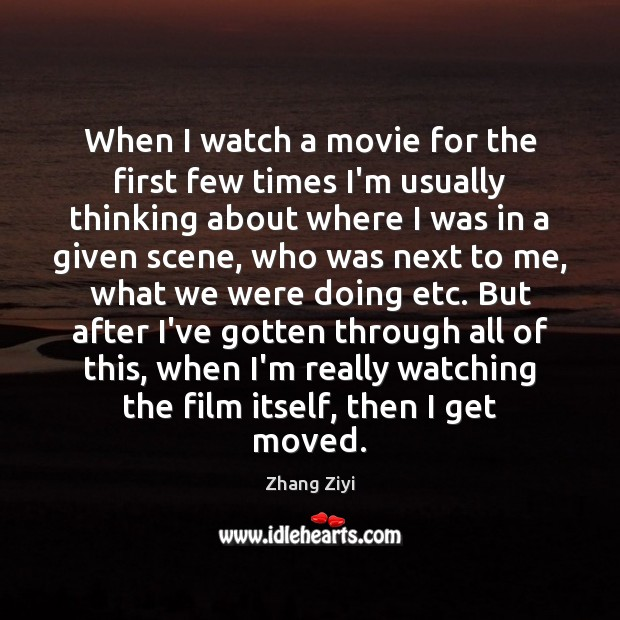 When I watch a movie for the first few times I'm usually Zhang Ziyi Picture Quote