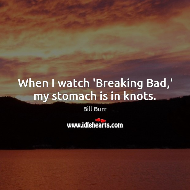 When I watch 'Breaking Bad,' my stomach is in knots. Image