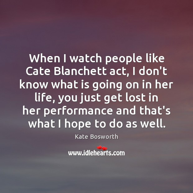 When I watch people like Cate Blanchett act, I don't know what Image