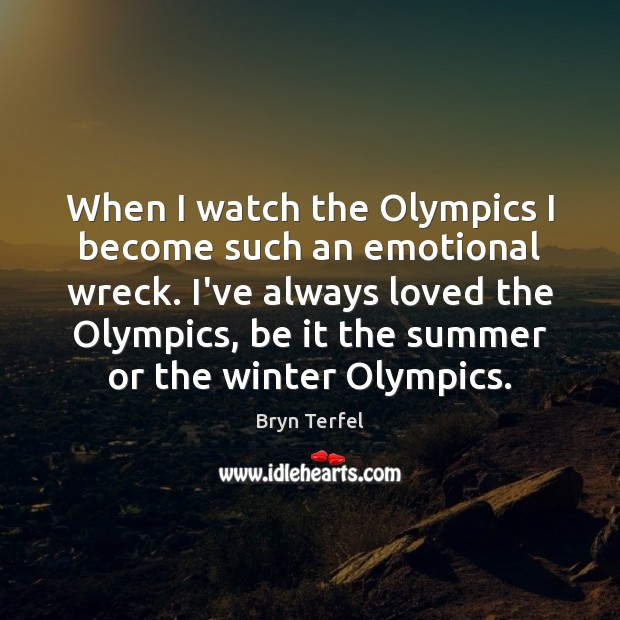 Image, When I watch the Olympics I become such an emotional wreck. I've