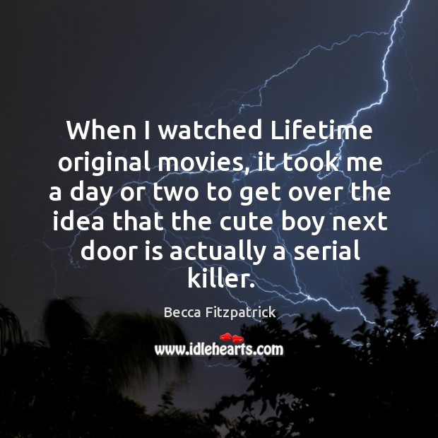 When I watched Lifetime original movies, it took me a day or Image
