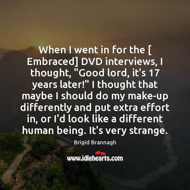 """Image, When I went in for the [ Embraced] DVD interviews, I thought, """"Good"""