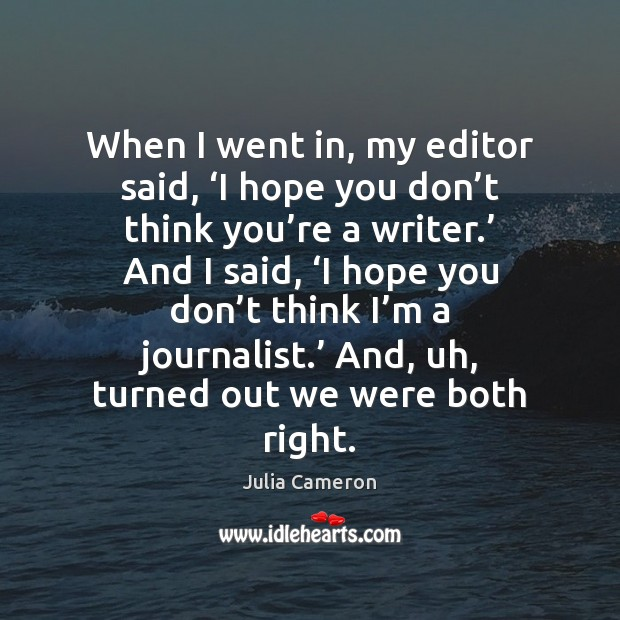 When I went in, my editor said, 'I hope you don't Julia Cameron Picture Quote
