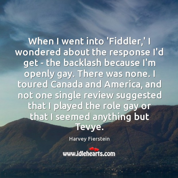 When I went into 'Fiddler,' I wondered about the response I'd Harvey Fierstein Picture Quote