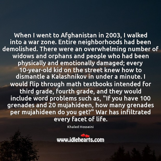When I went to Afghanistan in 2003, I walked into a war zone. Image
