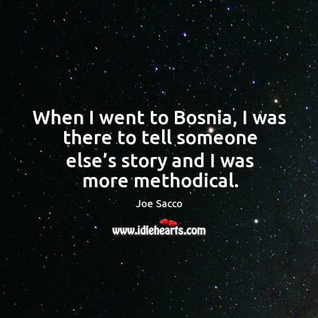 When I went to bosnia, I was there to tell someone else's story and I was more methodical. Image