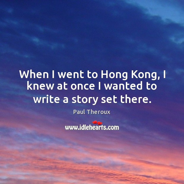 When I went to Hong Kong, I knew at once I wanted to write a story set there. Image