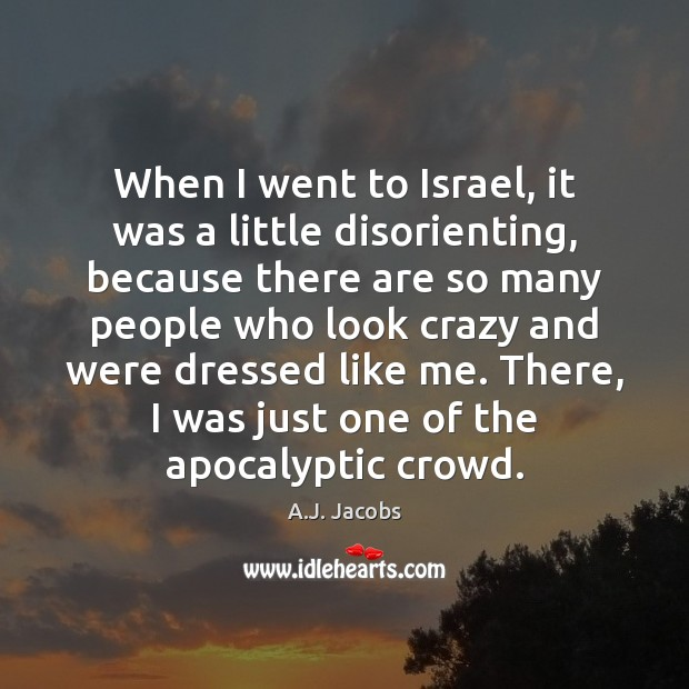 When I went to Israel, it was a little disorienting, because there Image