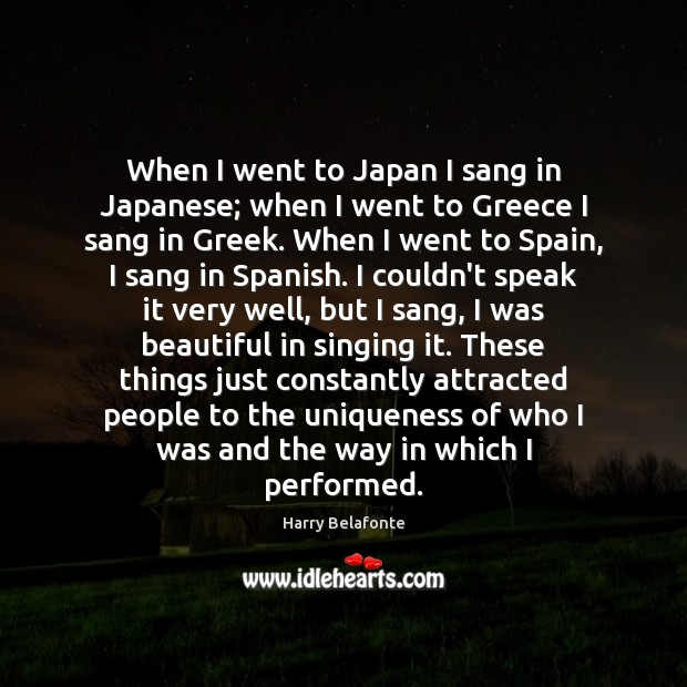 When I went to Japan I sang in Japanese; when I went Image