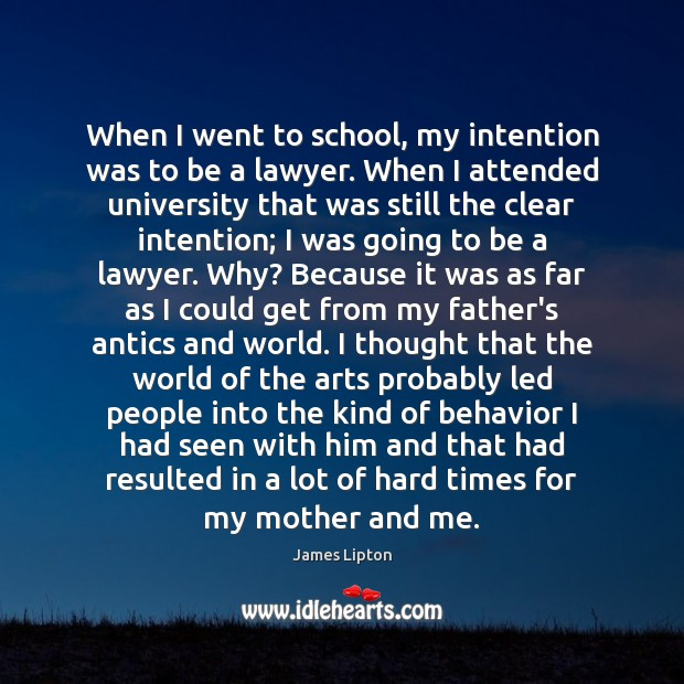 When I went to school, my intention was to be a lawyer. Image