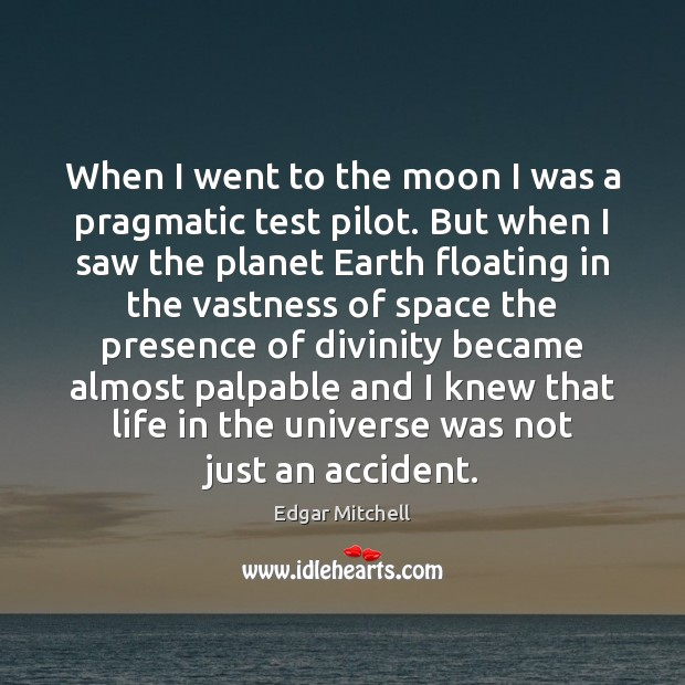 Image, When I went to the moon I was a pragmatic test pilot.