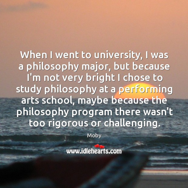 When I went to university, I was a philosophy major, but because Image