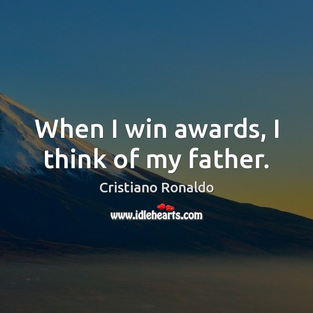 When I win awards, I think of my father. Cristiano Ronaldo Picture Quote