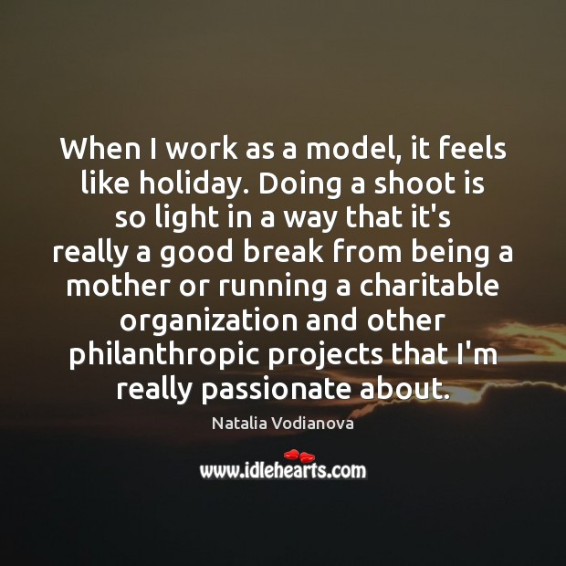 When I work as a model, it feels like holiday. Doing a Holiday Quotes Image