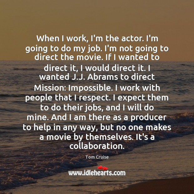 Image, When I work, I'm the actor. I'm going to do my job.
