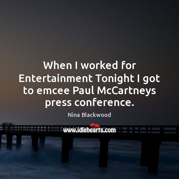 Image, When I worked for Entertainment Tonight I got to emcee Paul McCartneys press conference.
