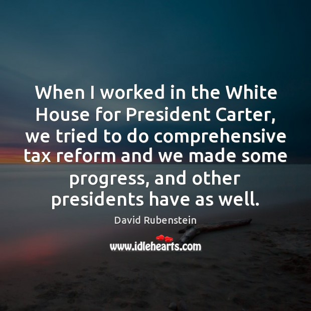 Image, When I worked in the White House for President Carter, we tried