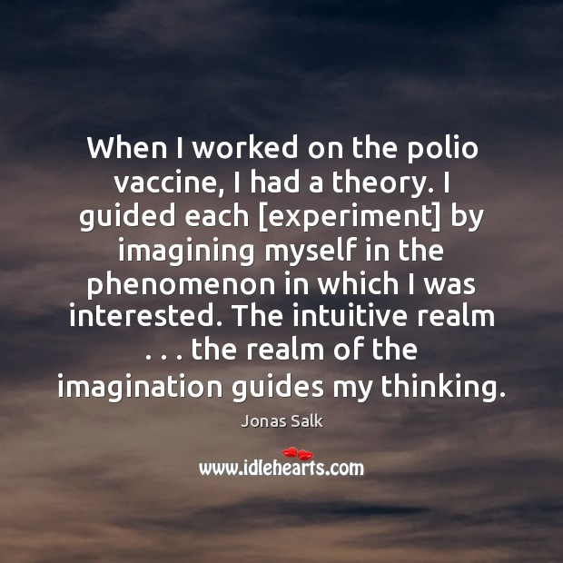 When I worked on the polio vaccine, I had a theory. I Image