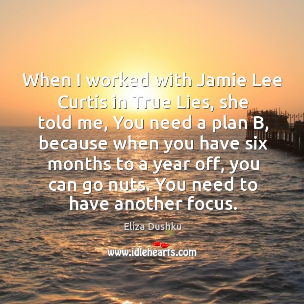 Image, When I worked with jamie lee curtis in true lies, she told me