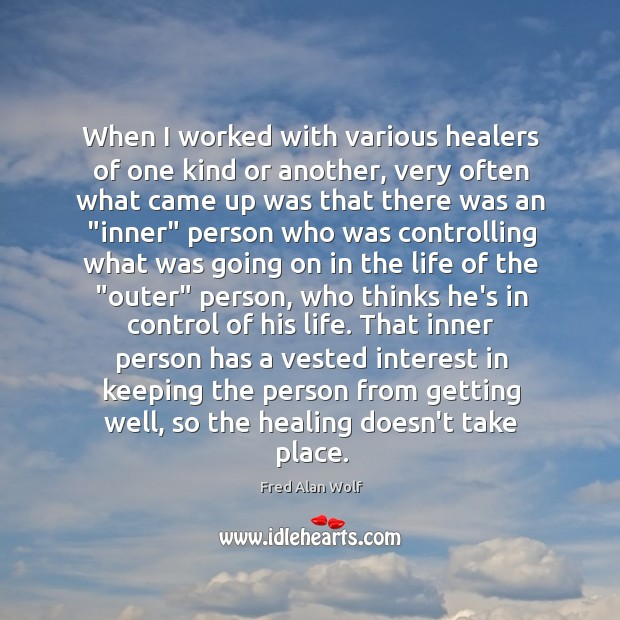 When I worked with various healers of one kind or another, very Fred Alan Wolf Picture Quote