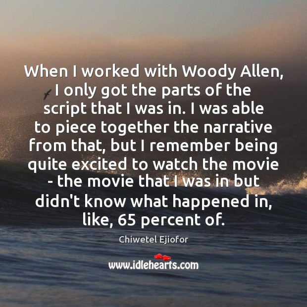 Image, When I worked with Woody Allen, I only got the parts of