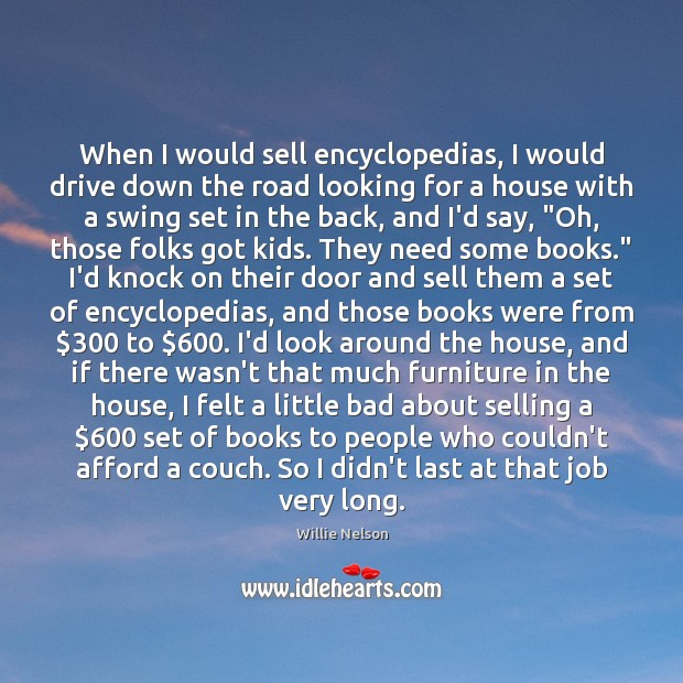 When I would sell encyclopedias, I would drive down the road looking Image