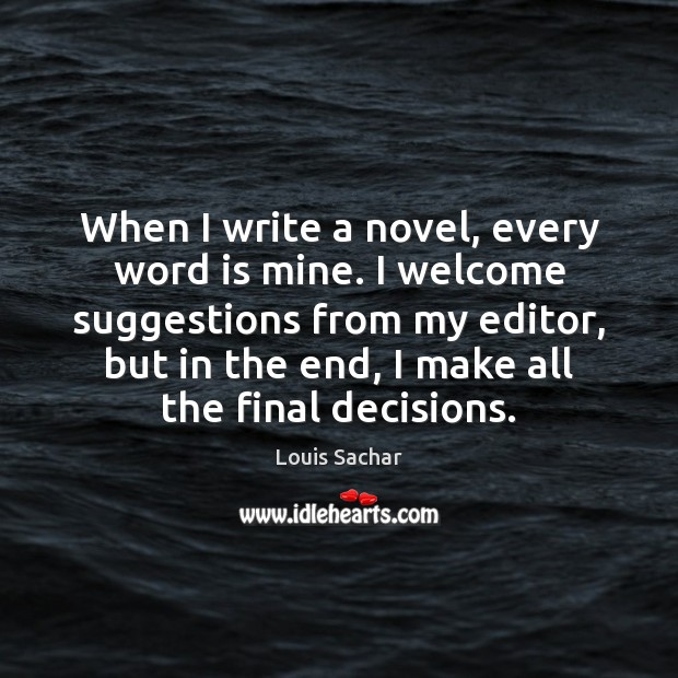 When I write a novel, every word is mine. I welcome suggestions Louis Sachar Picture Quote