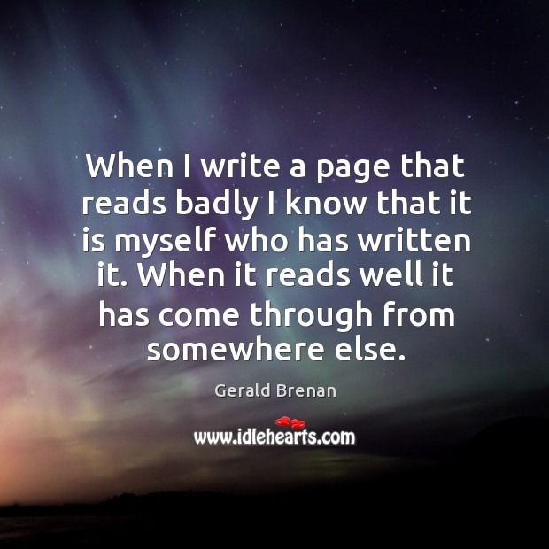 When I write a page that reads badly I know that it Gerald Brenan Picture Quote
