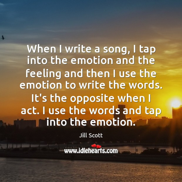 When I write a song, I tap into the emotion and the Jill Scott Picture Quote