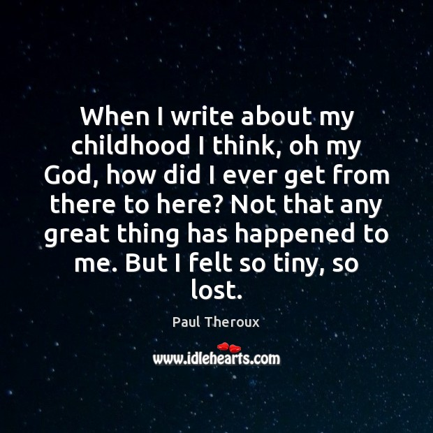 When I write about my childhood I think, oh my God, how Paul Theroux Picture Quote