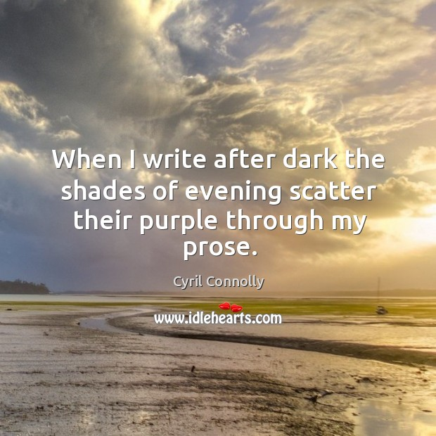 Image, When I write after dark the shades of evening scatter their purple through my prose.