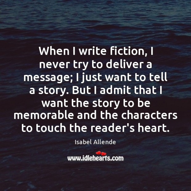 When I write fiction, I never try to deliver a message; I Isabel Allende Picture Quote