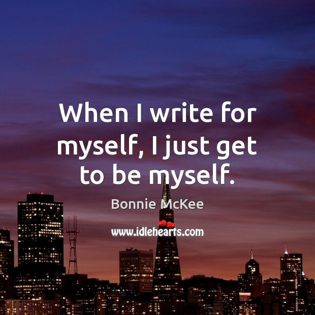 Image, When I write for myself, I just get to be myself.