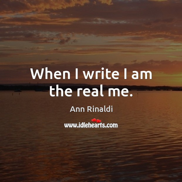 When I write I am the real me. Image